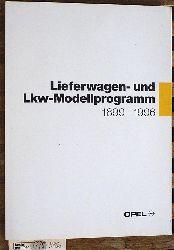 Opel. Lieferwagen- und LKW-Modellprogramm 1899 - 1996 Adam Opel AG [Hrsg.]