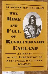 MacLachlan, Alastair.  The Rise and Fall of Revolutionary England Essay on the Fabrication of Seventeenth Century History