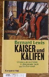 Lewis, Bernard.  Kaiser und Kalifen. Christentum und Islam im Ringen um Macht und Vorherrschaft. Aus dem Engl. von Holger Fliessbach.