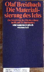 Breidbach, Olaf.  Die Materialisierung des Ichs: Zur Geschichte der Hirnforschung im 19. und 20. Jahrhundert suhrkamp taschenbuch wissenschaft