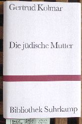Kolmar, Gertrud.  Die jüdische Mutter. Mit einem Nachw. von Esther Dischereit / Bibliothek Suhrkamp ; Bd. 1370