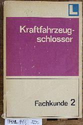 Fachkunde Kraftfahrzeugschlosser; Teil 2. Lehrbuch für die sozialistische Berufsbildung.
