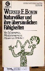 Bonin, Werner F.  Naturvölker und ihre übersinnlichen Fähigkeiten  von Schamanen, Medizinmännern, Hexen u. Heilern. Goldmann ; 11766 : Grenzwissenschaften, Esoterik