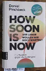 Pinchbeck, Daniel und Wolf [Übers.] Schneider.  How soon is now - wie lange wollen wir noch warten? ein Manifest gegen die Apokalypse. Mit einer Einführung von Sting und einem Vorwort von Russell Brand ; aus dem amerikanischen Englisch von Wolf S. Schneider