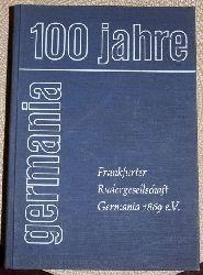 Frankfurter Ruderverein: 100 Jahre Germania Frankfurter Rudergesellschaft Germania 1869 e.V., Geschichte und Fazit eines hundertjährigen Bemühens