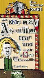 Buch, Hans Christoph:   Wie Karl May Adolf Hitler traf und andere wahre Geschichten.