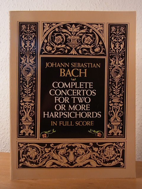 Bach, Johann Sebastian:  Johann Sebastian Bach. Complete Concertos for two or more Harpsichords in Full Score. From the Bach-Gesellschaft Edition
