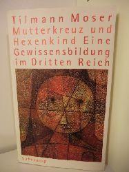Moser, Tilmann  Mutterkreuz und Hexenkind