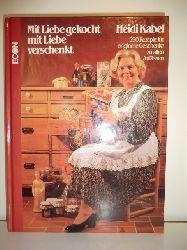 Kabel, Heidi  Mit Liebe gekocht, mit Liebe verschenkt