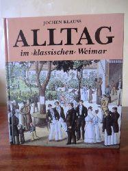 Klauss, Jochen  Alltag im klassischen Weimar 1750-1850
