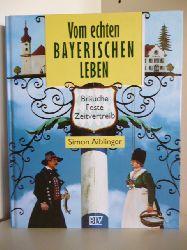 Aiblinger, Simon  Vom echten Bayerischen Leben