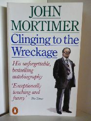 Mortimer, John  Clinging to the Wreckage (English Edition)