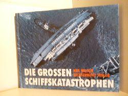 Neil Wilson  Die grossen Schiffskatastrophen