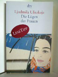 Ulitzkaja, Ljudmila  Die Lügen der Frauen