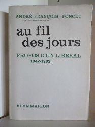 Andre Francois-Poncet  Au fil des jours. Propos d`un Liberal 1942-1962 (französischsprachig)