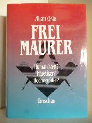 Oslo, Allan  Die Freimaurer. Humanisten? Häretiker? Hochverräter?