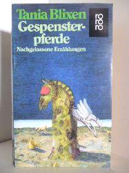 Blixen, Tania  Gespensterpferde. Nachgelassene Erzählungen