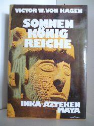 Hagen, Victor W. von  Sonnenkönigreiche. Inka, Azteken, Maya.