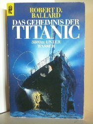 Ballard, Robert D.  Das Geheimnis der Titanic. 388m unter Wasser