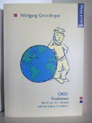 Gründinger, Wolfgang  Öko-Realismus. Die Kriese der Umwelt und die Solare Revolution