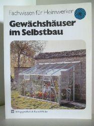 Schiffer, Heinz J.  Wissen für Heimwerker. Gewächshäuser im Selbstbau