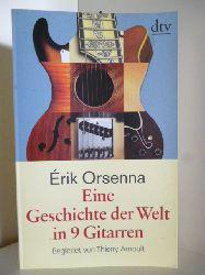 Orsenna, Erik  Eine Geschichte der Welt in 9 Gitarren. Begleitet von Thierry Arnoult.