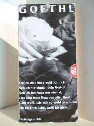Herausgegeben von Karl Eibl  Johann Wolfgang Goethe. Ob ich Dich liebe weiß ich nicht. Liebesgedichte.