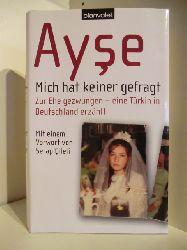 Ayse  Mich hat keiner Gefragt. Zur Ehe gezwungen - eine Türkin in Deutschland erzählt.