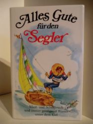 Ausgewählt von Anneliese Rübesamen  Alles Gute für den Segler. Mast- und Schotbruch und immer genügend Wasser unter dem Kiel.