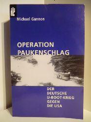 Gannon, Michael  Operation Paukenschlag. Der Deutsche U-Boot-Krieg gegen die USA