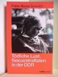 Schurich, Frank-Rainer  Tödliche Lust. Sexualstraftäter in der DDR