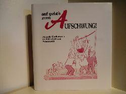 Ausgewählt von Arno Koch und Theo Hector  Auf geht`s zum Aufschwung. Aktuelle Karikaturen zu Wirtschaft und Arbeitswelt