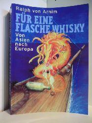 Arnim, Ralph von:  Für eine Flasche Whisky. Von Asien nach Europa