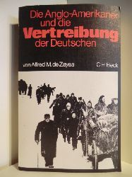 De Zayas, Alfred M.  Die Anglo-Amerikaner und die Vertreibung der Deutschen. Vorgeschichte, Verlauf, Folgen