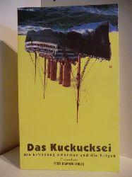 Herausgegeben von Hermann Schulz  Das Kuckucksei. Die Erfindung Amerikas und die Folgen