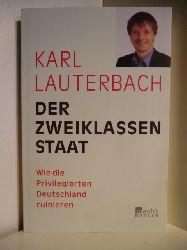 Lauterbach, Karl  Der Zweiklassenstaat. Wie die Privilegierten Deutschland ruinieren
