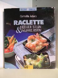 Adam, Cornelia  Raclette, Heisser Stein & Waffeleisen