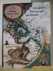 Dreyer-Eimbcke, Oswald:  400 Jahre Johannes Mejer. Der große Kartograph aus Husum