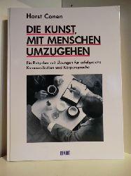 Conen, Horst  Die Kunst, mit Menschen umzugehen. Ein Ratgeber mit Übungen für erfolgreiche Kommunikation und Körpersprache