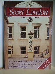 Duncan, Andrew  Secret London. Exploring the hidden city, with original walks and unusual Places to visit