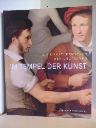 Herausgegeben von Bernhard Maaz  Im Tempel der Kunst. Die Künstlermythen der Deutschen