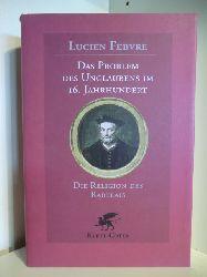 Febvre, Lucien  Das Problem des Unglaubens im 16. Jahrhundert. Die Religion als Rabelais