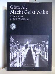 Aly, Götz  Macht - Geist - Wahn. Kontinuitäten deutschen Denkens