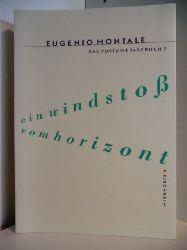 Montale, Eugenio:  Ein Windstoß am Horizont. Das Postume Tagebuch 2. Gedichte, italienisch und deutsch
