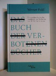 Fuld, Werner:  Das Buch der verbotenen Bücher. Universalgeschichte des Verfolgten und Verfemten von der Antike bis heute