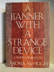 McHugh, Arona  A Banner with a strange Device. A Novel of Boston