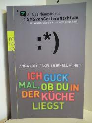 Anna Koch und Axel Lilienblum (Hg.)  Ich Guck mal, ob du in der Küche liegst. Das Neueste aus SMSvonGesternNacht.de