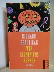 Brautigan, Richard  Wir lernen uns kennen. Stories