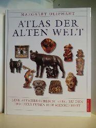 Oliphant, Margaret  Atlas der Alten Welt. Eine atemberaubende Reise zu den Hochkulturen der Menschheit