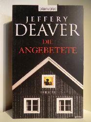 Deaver, Jeffery  Die Angebetete